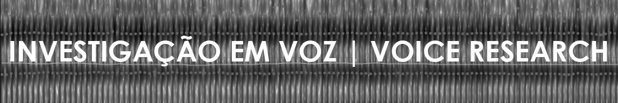 Investigação em Voz | Voice Research